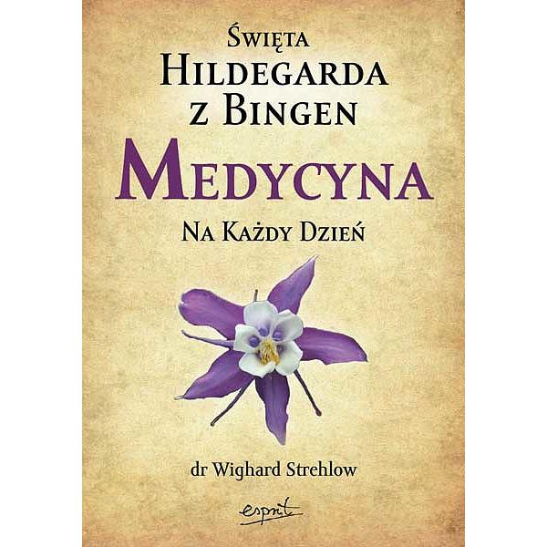 Święta Hildegarda z Bingen. Medycyna na każdy dzień, 9788360040959