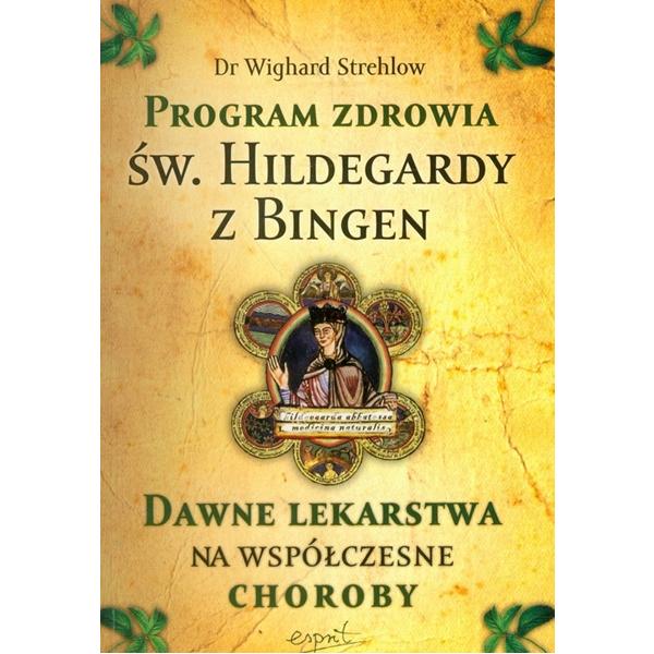 Program zdrowia św. Hildegardy z Bingen. Dawne lekarstwa na współczesne choroby, 9788361989073