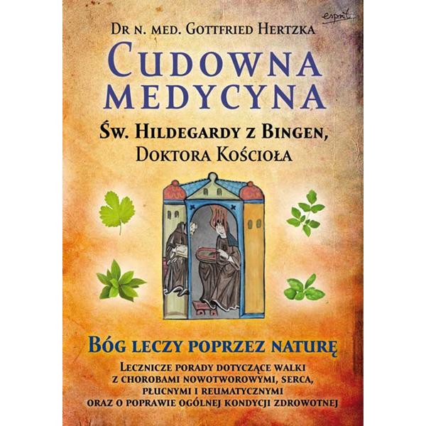 Cudowna medycyna św. Hildegardy z Bingen, Doktora Kościoła, 9788361989998