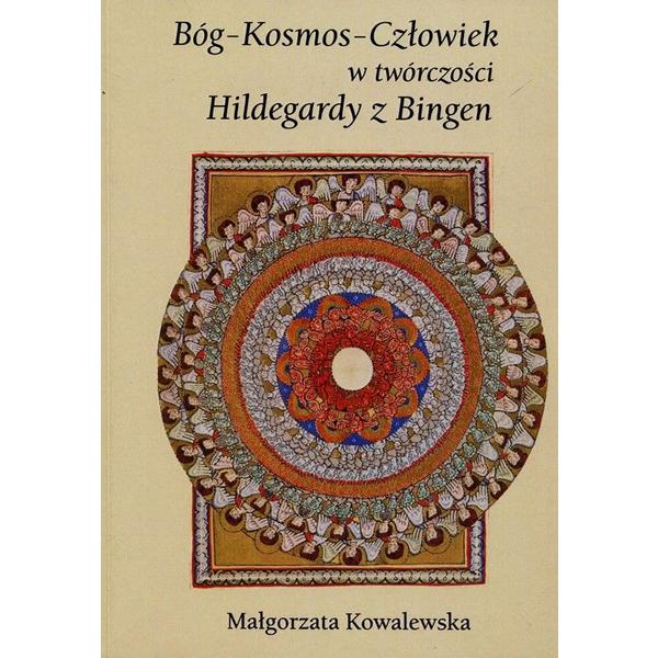 Bóg - Kosmos - Człowiek w twórczości Hildegardy z Bingen, 9788377845547