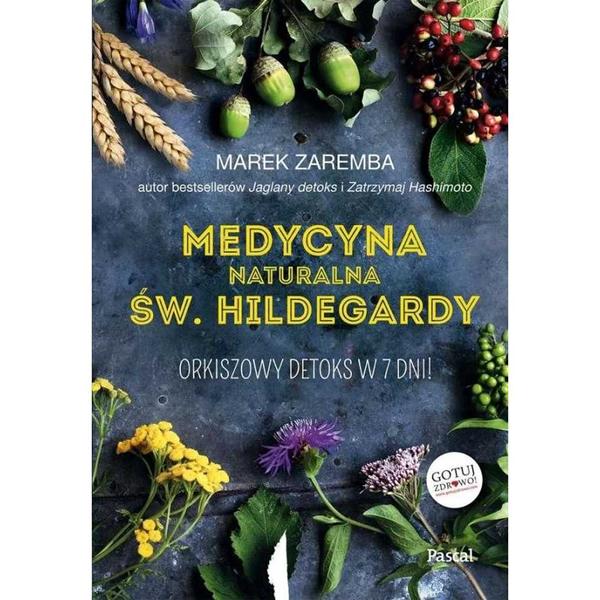 Medycyna naturalna św. Hildegardy. Orkiszowy detoks w 7 dni!, 9788381033497